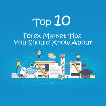 Top 10: Forex Market Tips You Should Know About