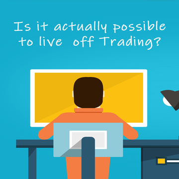 Is it Possible to Live off Trading